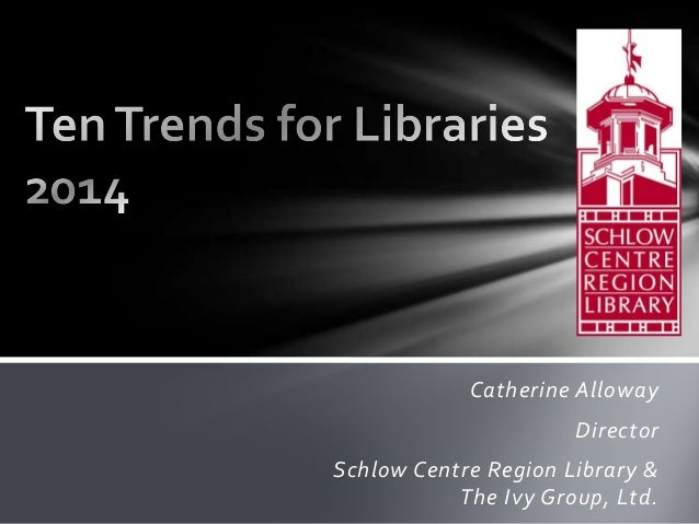 Catherine Alloway  Director Schlow Centre Region Library & The Ivy Group, Ltd.