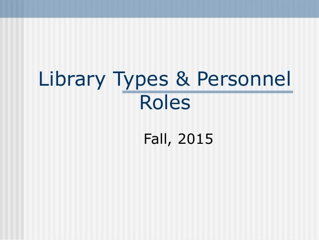 Library Types & Personnel Roles Fall, 2015