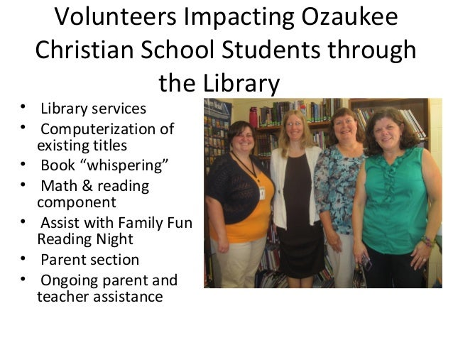 Volunteers Impacting Ozaukee Christian School Students through the Library  • Library services • Computerization of existi...
