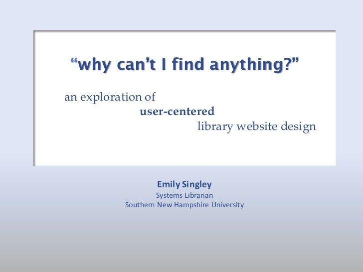 """""""why can't I find anything?""""an exploration of              user-centered                        library website design    ..."""