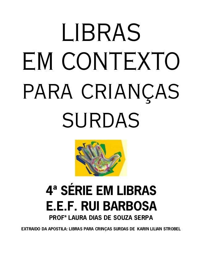 LIBRASEM CONTEXTOpara crianças   surdas           4ª SÉRIE EM LIBRAS           E.E.F. RUI BARBOSA            PROFª LAURA D...