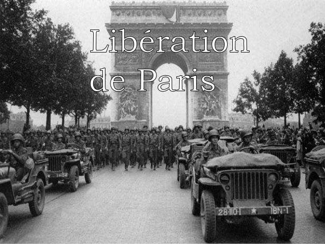  19 au 25 août 1944  Fin de la Bataille de Paris contre l'occupation Nazi  La garnison allemande était importante avec ...