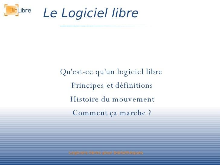 Le Logiciel libre <ul><li>Qu'est-ce qu'un logiciel libre  </li></ul><ul><li>Principes et définitions </li></ul><ul><li>His...