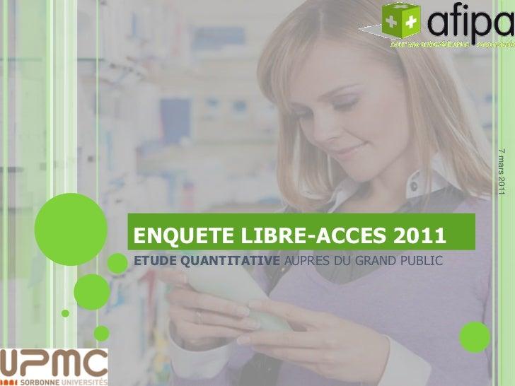 7 mars 2011ENQUETE LIBRE-ACCES 2011ETUDE QUANTITATIVE AUPRES DU GRAND PUBLIC