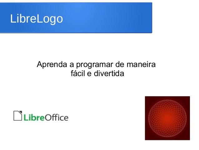 LibreLogo    Aprenda a programar de maneira            fácil e divertida
