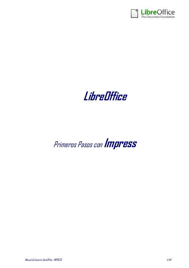 Manual de Usuario LibreOffice- IMPRESS 1/40 LibreOffice Primeros Pasos con Impress