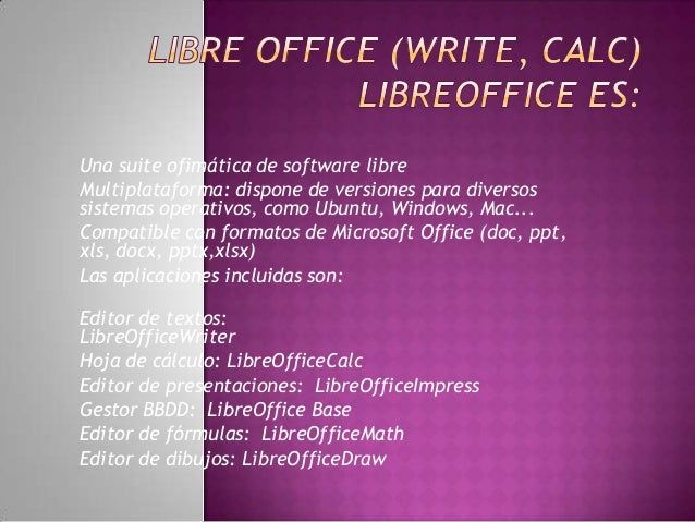 Una suite ofimática de software libre Multiplataforma: dispone de versiones para diversos sistemas operativos, como Ubuntu...