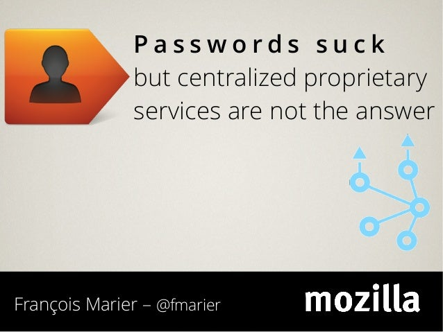 Passwords suck               but centralized proprietary               services are not the answerFrançois Marier – @fmarier