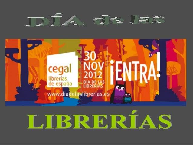 El día 30 de noviembre esnuestro día, el día de las librerías.También es el día de todos loslectores, de los que nos visit...
