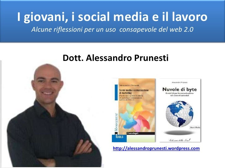 I giovani, i social media e il lavoro<br />Alcune riflessioni per un uso  consapevole del web 2.0<br />Dott. Alessandro Pr...