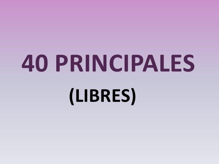 40 PRINCIPALES<br /> (LIBRES)<br />