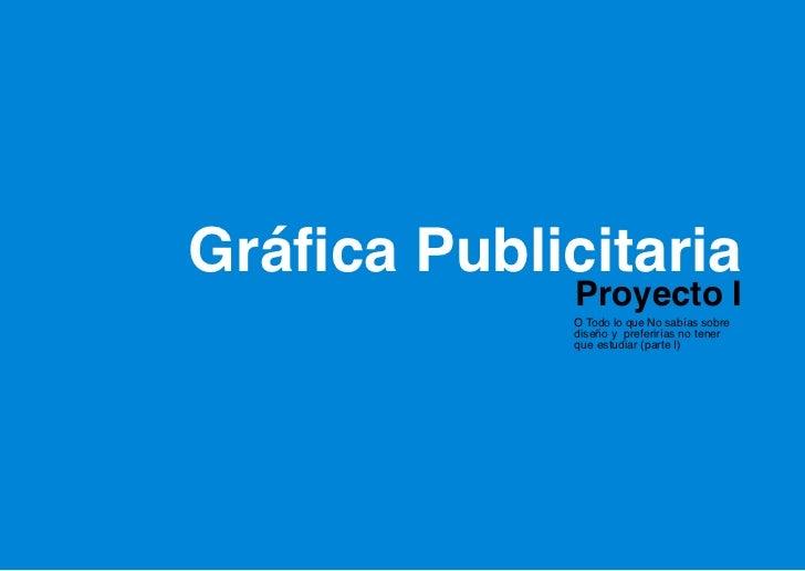 Gráfica Publicitaria             Proyecto I             O Todo lo que No sabías sobre             diseño y preferirías no ...