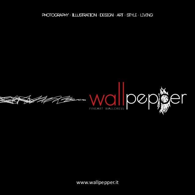 PHOTOGRAPHY · ILLUSTRATION · DESIGN · ART · STYLE · LIVING www.wallpepper.it