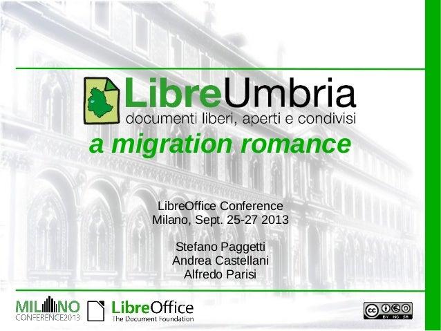 a migration romance LibreOffice Conference Milano, Sept. 25-27 2013 Stefano Paggetti Andrea Castellani Alfredo Parisi