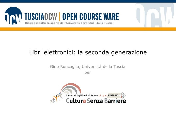 Libri elettronici: la seconda generazione Gino Roncaglia, Università della Tuscia per