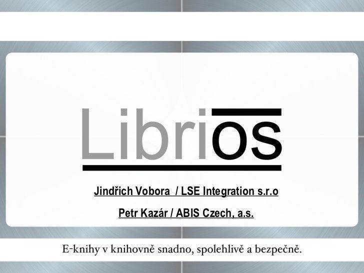 Jindřich Vobora  / LSE Integration s.r.o Petr Kazár / ABIS Czech, a.s.