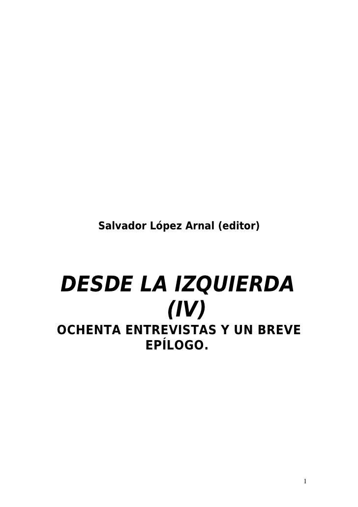 Salvador López Arnal (editor)DESDE LA IZQUIERDA        (IV)OCHENTA ENTREVISTAS Y UN BREVE          EPÍLOGO.               ...