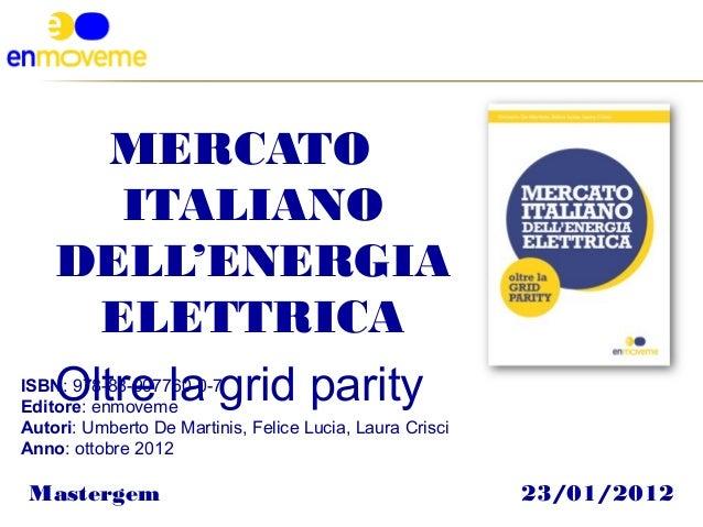 MERCATO        ITALIANO    DELL'ENERGIA      ELETTRICA    Oltre la grid parityISBN: 978-88-907760-0-7Editore: enmovemeAuto...