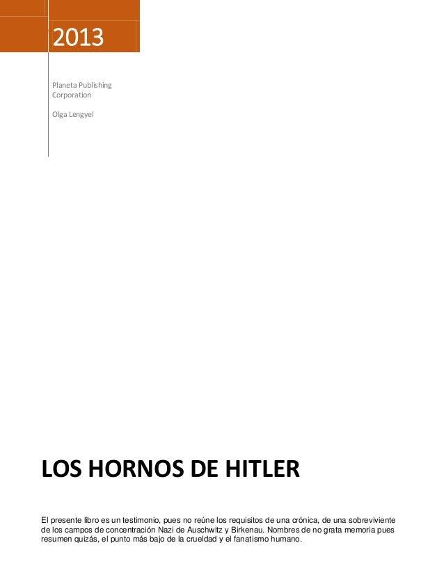2013  [Escribir texto]  Planeta Publishing Corporation Olga Lengyel  LOS HORNOS DE HITLER El presente libro es un testimon...