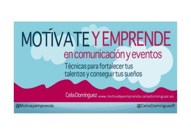 www.motivateyemprende.celiadominguez.es  @Motivayemprende  @CeliaDominguezR