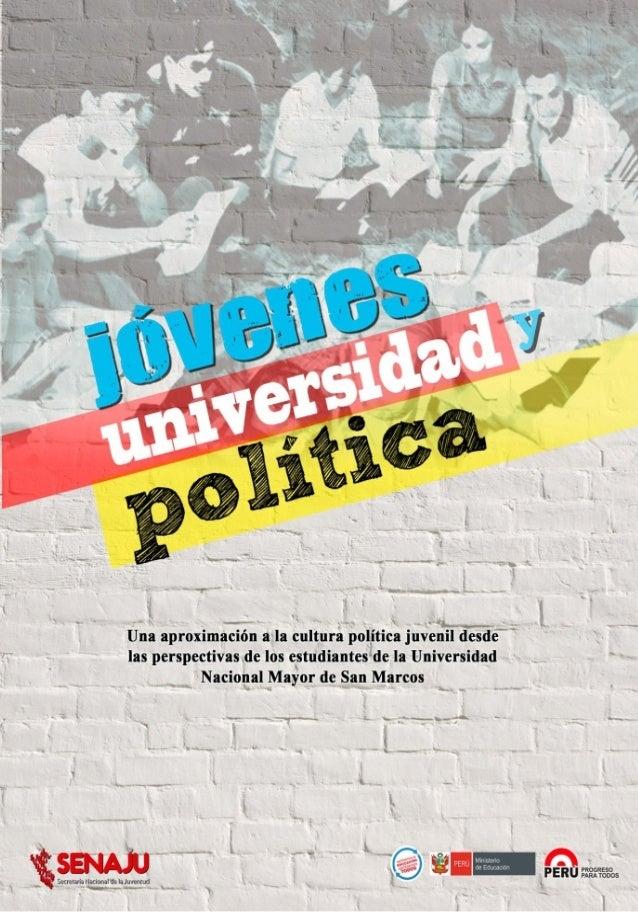 Jóvenes, universidad Una aproximación a la cultura política juvenil desde las perspectivas de los estudiantes de la Univer...
