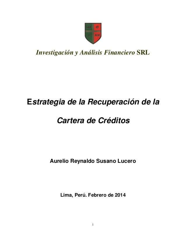 1 Investigación y Análisis Financiero SRL Estrategia de la Recuperación de la Cartera de Créditos Aurelio Reynaldo Susano ...