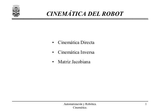 Automatización y Robótica. Cinemática. 1 CINEMÁTICA DEL ROBOT • Cinemática Directa • Cinemática Inversa • Matriz Jacobiana