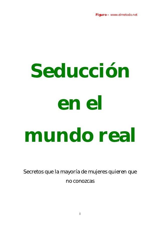 Figuro – www.elmetodo.net  Seducción             en elmundo realSecretos que la mayoría de mujeres quieren que            ...