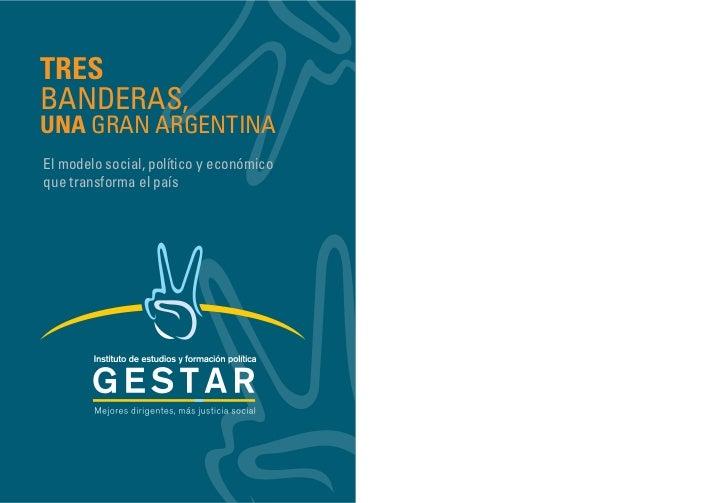 TRESBANDERAS,UNA GRAN ARGENTINAEl modelo social, político y económicoque transforma el país