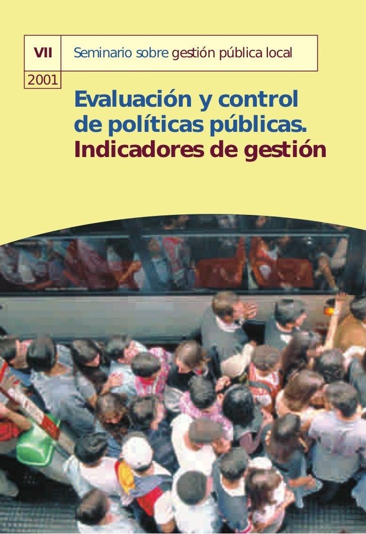 VII    Seminario sobre gestión pública local2001       Evaluación y control       de políticas públicas.       Indicadores...