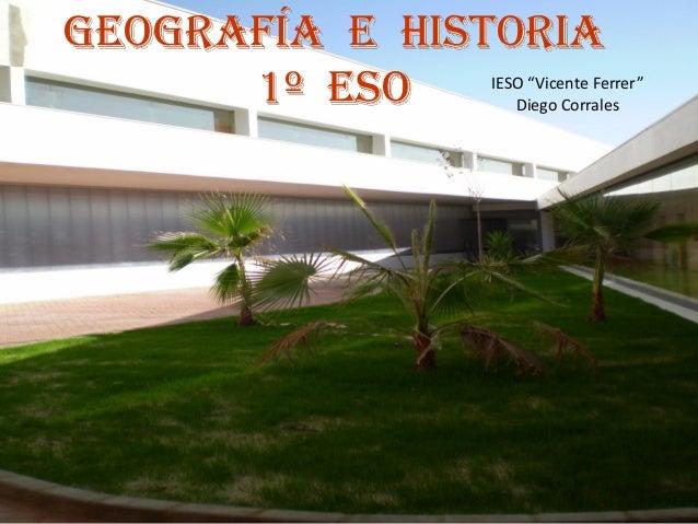 "GEOGRAFÍA E HISTORIA 1º ESO  IESO ""Vicente Ferrer"" Diego Corrales"