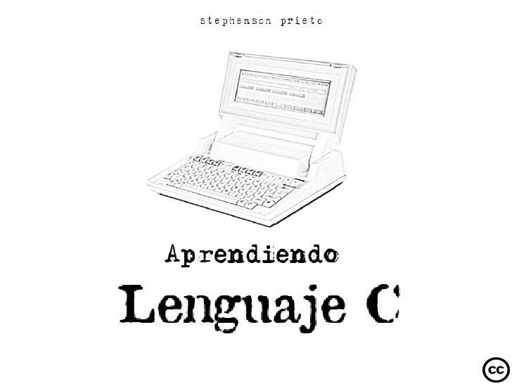 En esta Lección                       Stephenson Prieto                      Aprendiendo Lenguaje C   [ El comienzo ]     ...