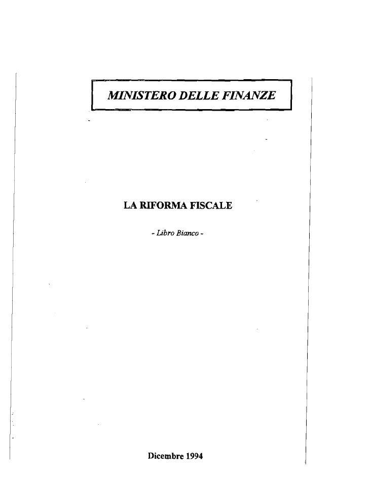 I   MINISTERO DELLE FINANZE   I          LA RIFORMA FISCALE            - Libro Bianco -               Dicembre 1994