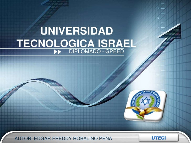 UNIVERSIDAD TECNOLOGICA ISRAEL<br />DIPLOMADO - GPEED<br />UTECI<br />AUTOR: EDGAR FREDDY ROBALINO PEÑA<br />