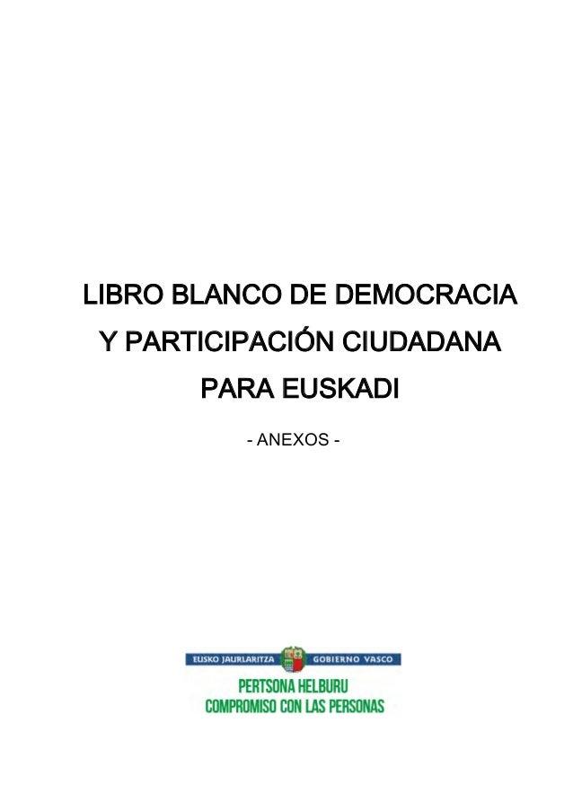 LIBRO BLANCO DE DEMOCRACIA Y PARTICIPACIÓN CIUDADANA PARA EUSKADI - ANEXOS -