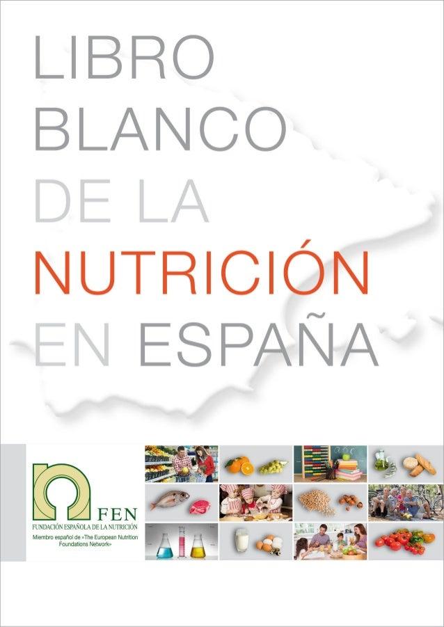 Libro Blanco de la Nutrición en España Fundación Española de la Nutrición (FEN), 2013 Con la colaboración de: