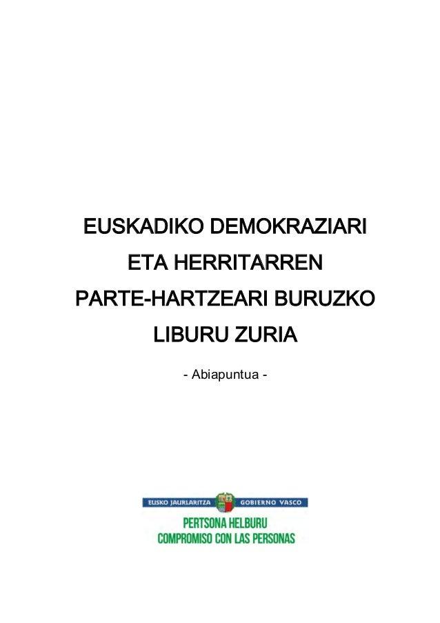 EUSKADIKO DEMOKRAZIARI ETA HERRITARREN PARTE-HARTZEARI BURUZKO LIBURU ZURIA - Abiapuntua -