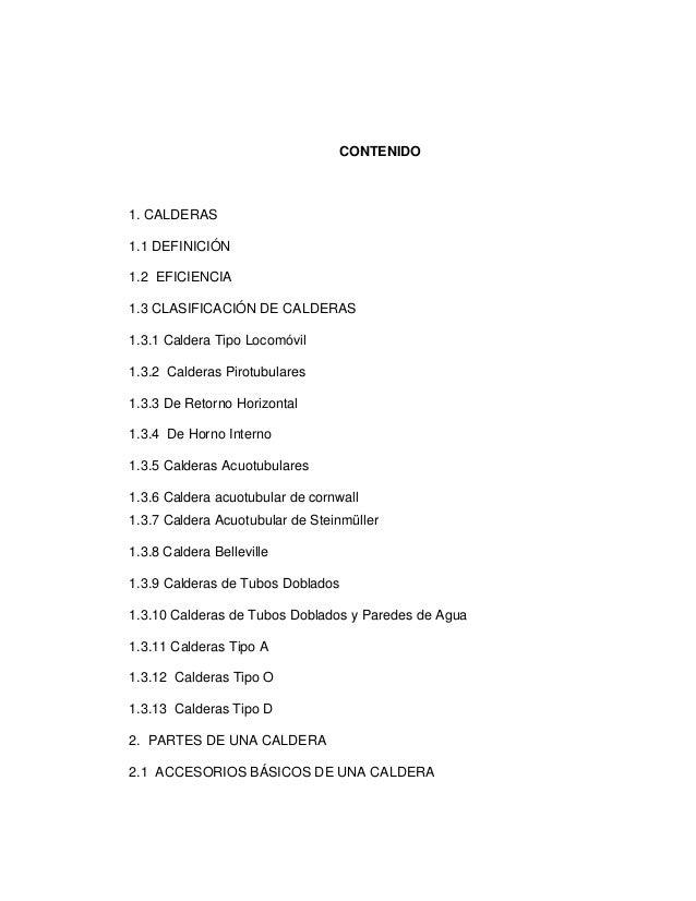 CONTENIDO 1. CALDERAS 1.1 DEFINICIÓN 1.2 EFICIENCIA 1.3 CLASIFICACIÓN DE CALDERAS 1.3.1 Caldera Tipo Locomóvil 1.3.2 Calde...