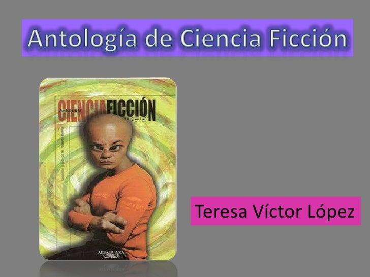 Antología de CienciaFicción<br />Teresa Víctor López<br />