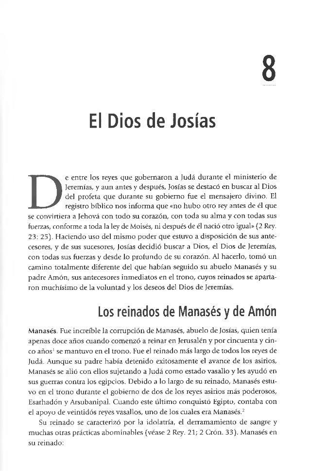 8 El Dios de Josías D e entre los reyes que gobernaron a Judá durante el ministerio de Jeremías, y aun antes y después, Jo...
