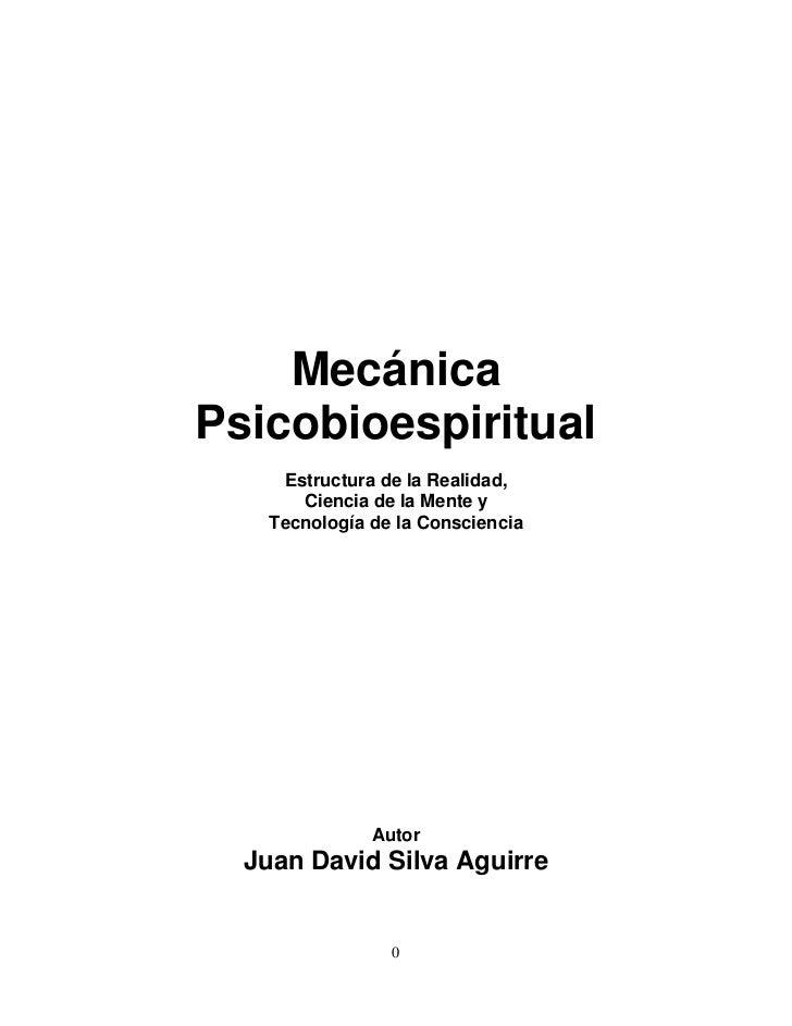 MecánicaPsicobioespiritual     Estructura de la Realidad,       Ciencia de la Mente y    Tecnología de la Consciencia     ...