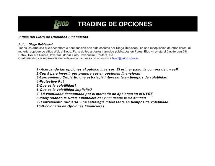 TRADING DE OPCIONESIndice del Libro de Opciones FinancierasAutor: Diego RebissoniTodos los artículos que encontrara a cont...