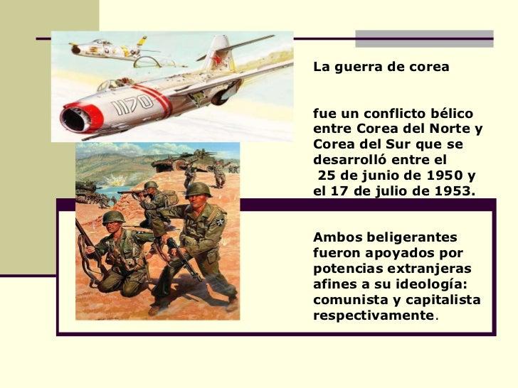 La guerra de corea  fue un conflicto bélico entre Corea del Norte y Corea del Sur que se desarrolló entre el 25 de junio d...