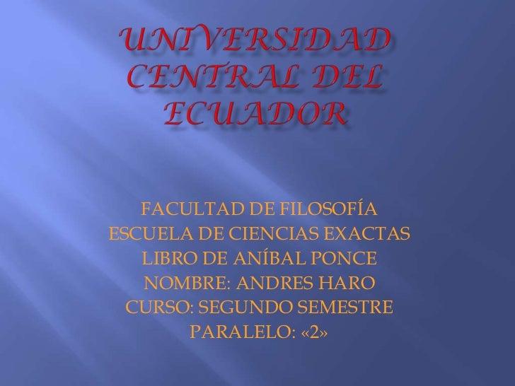 UNIVERSIDAD CENTRAL DEL ECUADOR<br />FACULTAD DE FILOSOFÍA <br />ESCUELA DE CIENCIAS EXACTAS<br />LIBRO DE ANÍBAL PONCE<br...