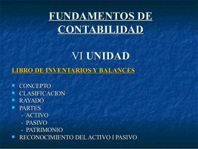 FUNDAMENTOS DEFUNDAMENTOS DECONTABILIDADCONTABILIDADVIVI UNIDADUNIDADLIBRO DE INVENTARIOS Y BALANCESLIBRO DE INVENTARIOS Y...