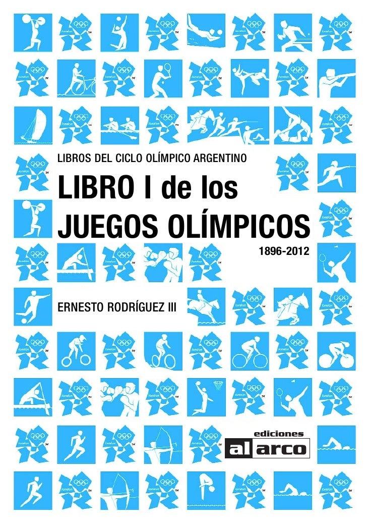 LIBROS DEL CICLO OLÍMPICO ARGENTINOLIBRO I de losJUEGOS OLÍMPICOS                                      1896-2012ERNESTO RO...