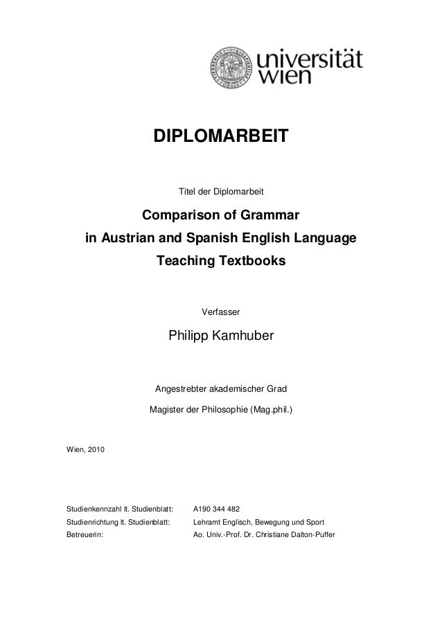 DIPLOMARBEITTitel der DiplomarbeitComparison of Grammarin Austrian and Spanish English LanguageTeaching TextbooksVerfasser...