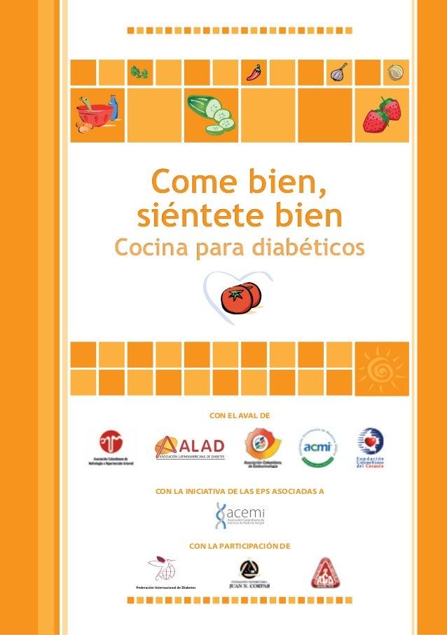 Come bien, siéntete bienCocina para diabéticos               CON EL AVAL DE   CON LA INICIATIVA DE LAS EPS ASOCIADAS A    ...