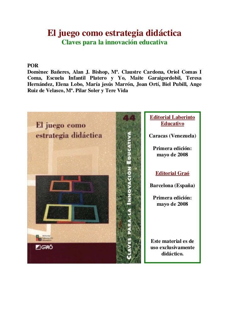 El juego como estrategia didáctica             Claves para la innovación educativaPORDomènec Bañeres, Alan J. Bishop, Mª. ...