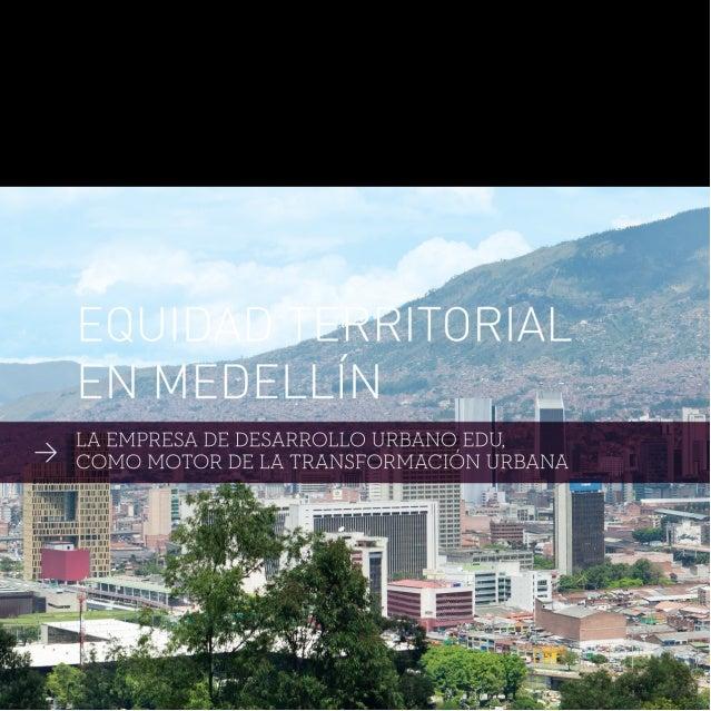 Equidad territorial en Medellín - la Empresa de Desarrollo Urbano EDU como motor de la transformación urbana